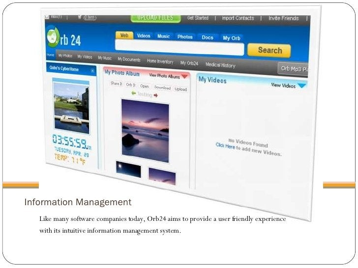 Information Management <ul><li>Like many software companies today, Orb24 aims to provide a user friendly experience  </li>...