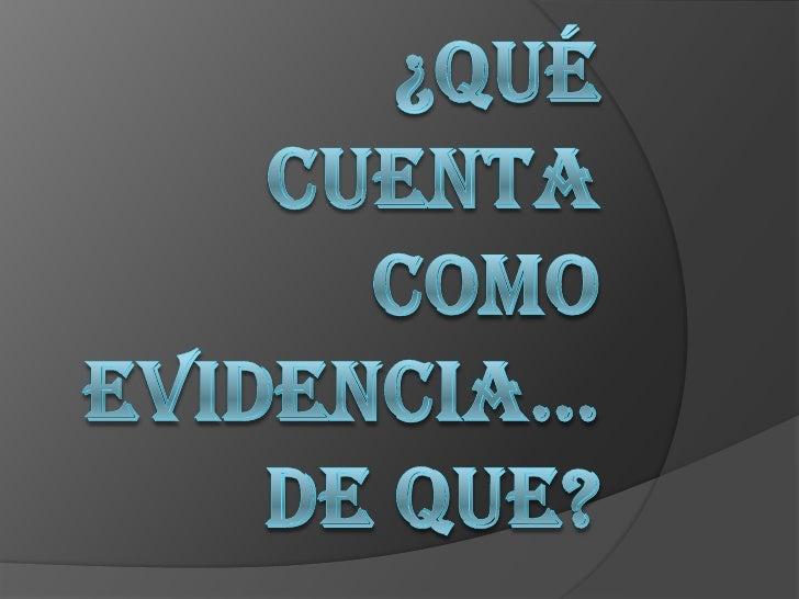 LA EVIDENCIA COMO MANIFESTACION OBJETIVA    La evidencia es lo que nos permite dar por asentado algo como verdadero, con ...