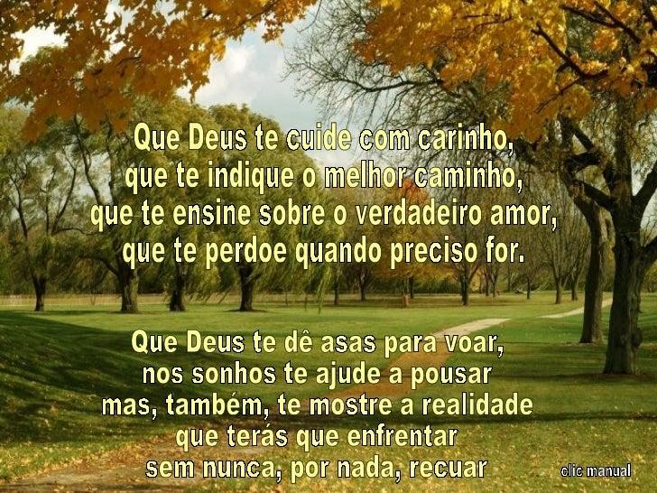 Que Deus te cuide com carinho, que te indique o melhor caminho, que te ensine sobre o verdadeiro amor, que te perdoe quand...