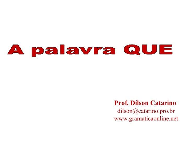 Prof. Dílson Catarino   [email_address] www.gramaticaonline.net
