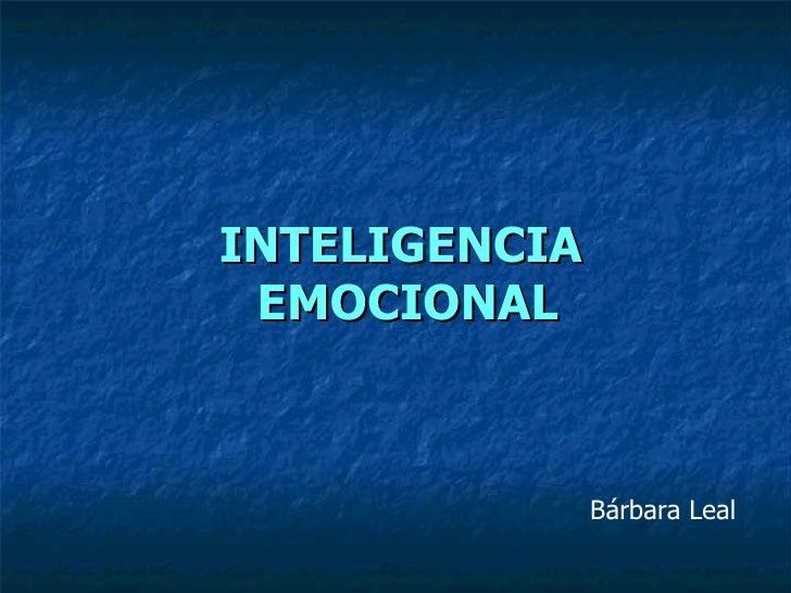 INTELIGENCIA  EMOCIONAL Bárbara Leal