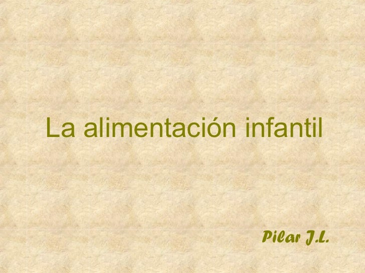 La alimentación infantil Pilar J.L.
