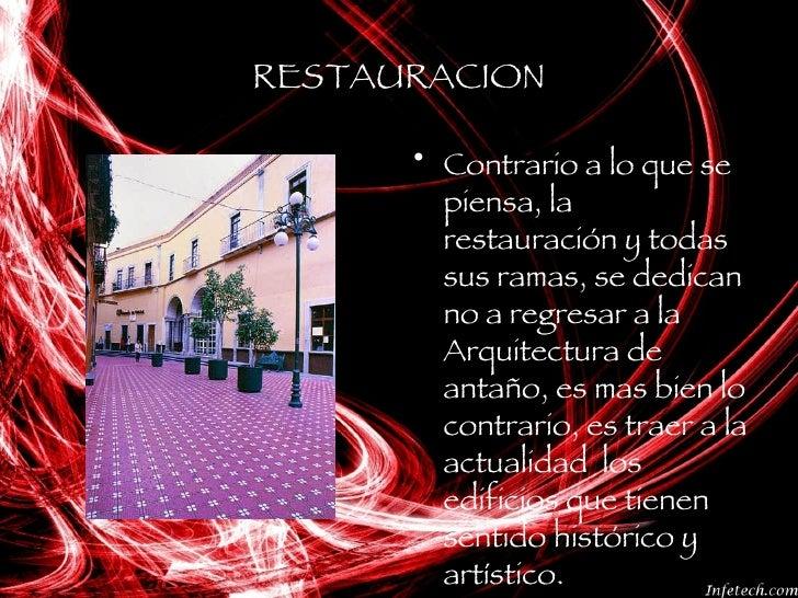 RESTAURACION <ul><li>Contrario a lo que se piensa, la restauración y todas sus ramas, se dedican no a regresar a la Arquit...