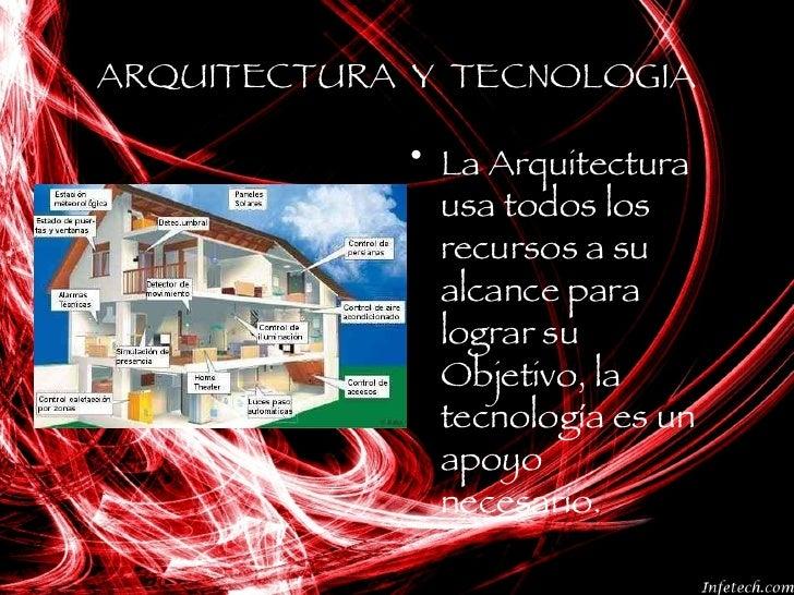 ARQUITECTURA  Y  TECNOLOGIA <ul><li>La Arquitectura usa todos los recursos a su alcance para lograr su Objetivo, la tecnol...