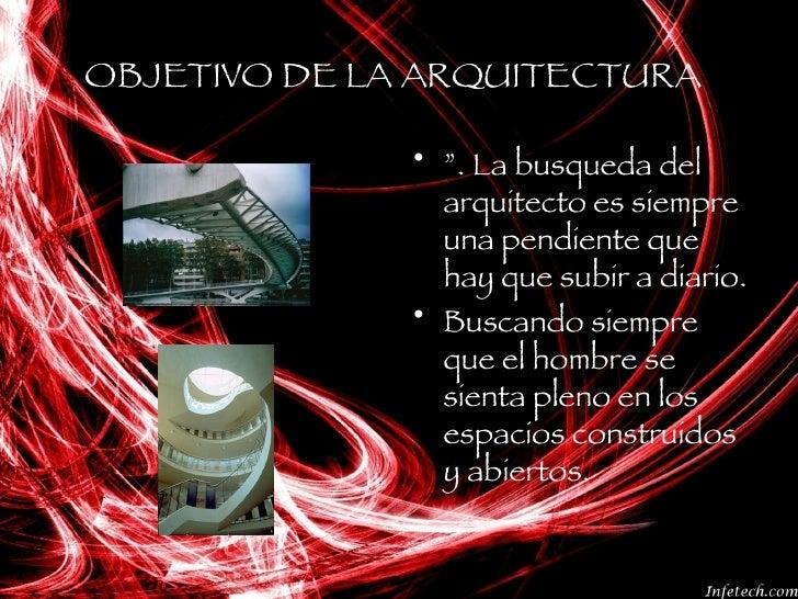 """OBJETIVO DE LA ARQUITECTURA <ul><li>"""" . La busqueda del arquitecto es siempre una pendiente que hay que subir a diario.  <..."""