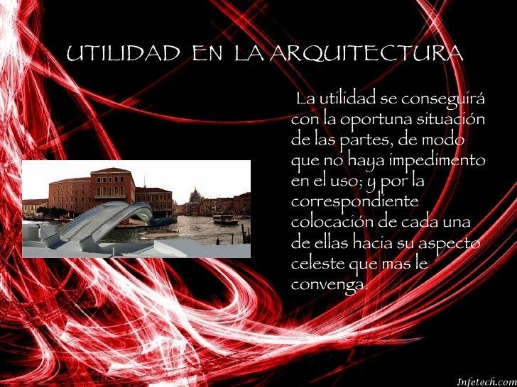 UTILIDAD  EN  LA ARQUITECTURA <ul><li>La utilidad se conseguirá con la oportuna situación de las partes, de modo que no ha...