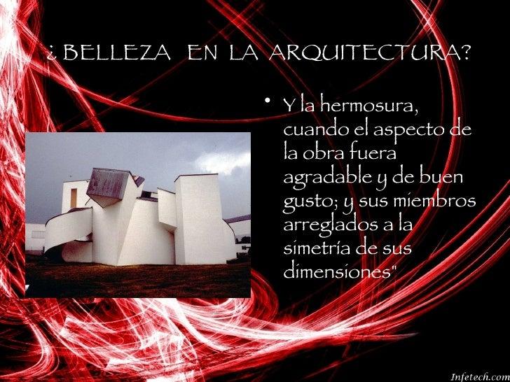 ¿ BELLEZA  EN  LA  ARQUITECTURA? <ul><li>Y la hermosura, cuando el aspecto de la obra fuera agradable y de buen gusto; y s...