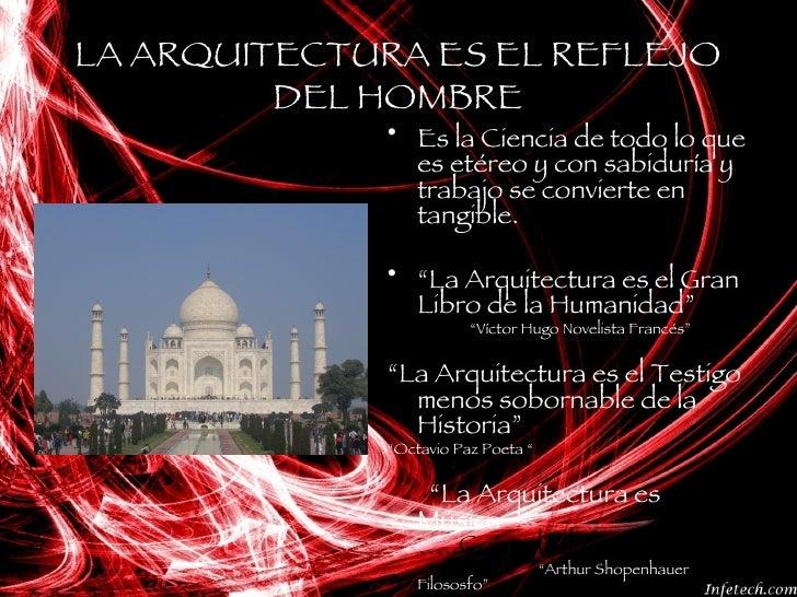 LA ARQUITECTURA ES EL REFLEJO DEL HOMBRE <ul><li>Es la Ciencia de todo lo que es etéreo y con sabiduría y trabajo se convi...