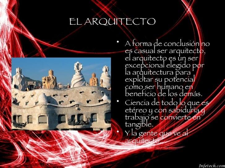 EL ARQUITECTO <ul><li>A forma de conclusión no es casual ser arquitecto, el arquitecto es un ser excepcional elegido por l...