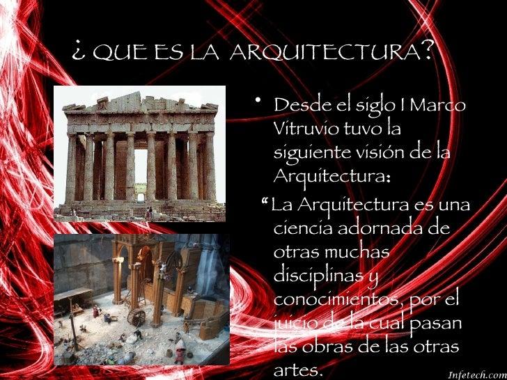 ¿  QUE ES LA  ARQUITECTURA ? <ul><li>Desde el siglo I Marco Vitruvio tuvo la siguiente visión de la Arquitectura : </li></...