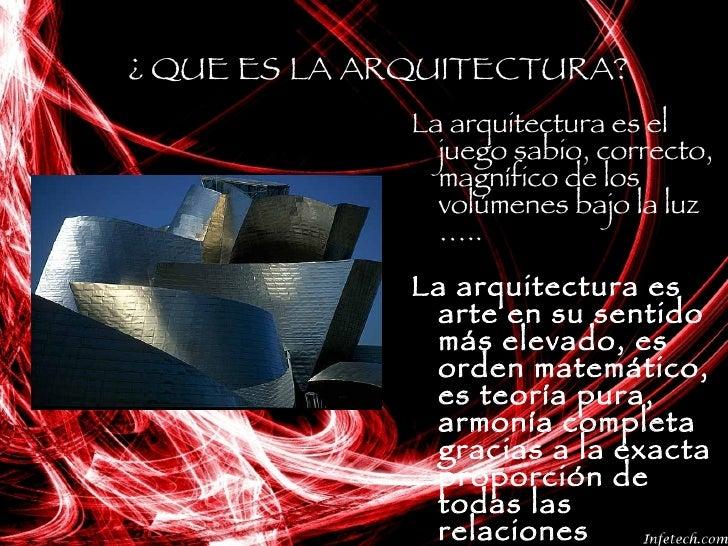 ¿ QUE ES LA ARQUITECTURA? <ul><li>La arquitectura es el juego sabio, correcto, magnífico de los volúmenes bajo la luz ….. ...