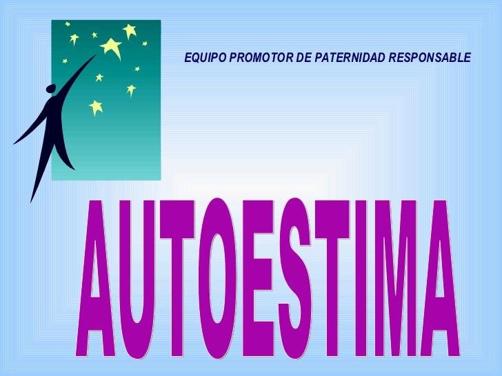 AUTOESTIMA EQUIPO PROMOTOR DE PATERNIDAD RESPONSABLE