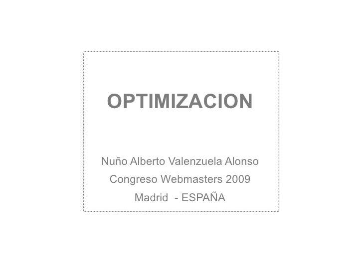 OPTIMIZACION Nuño Alberto Valenzuela Alonso Congreso Webmasters 2009 Madrid  - ESPAÑA