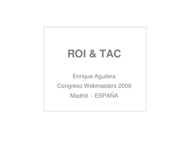 ROI & TAC Enrique Aguilera Congreso Webmasters 2009 Madrid - ESPAÑA