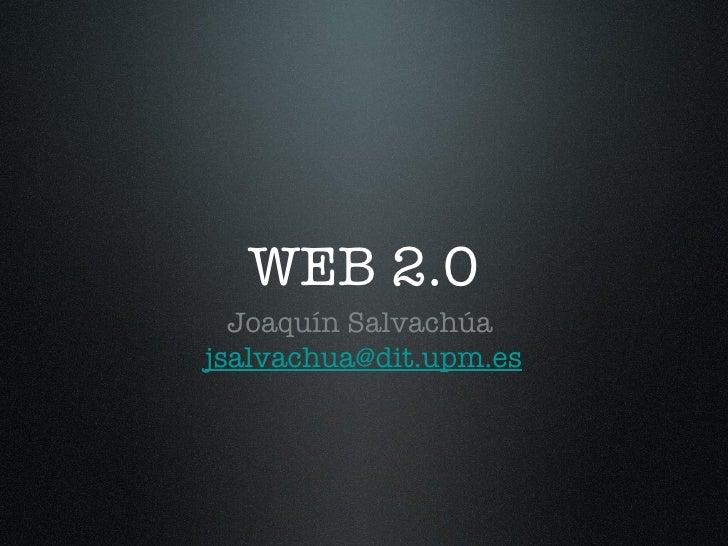 WEB 2.0 <ul><li>Joaquín Salvachúa  </li></ul><ul><li>[email_address] </li></ul>