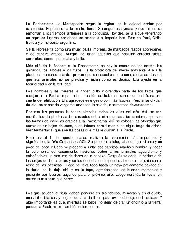 La Pachamama –o Mamapacha según la región- es la deidad andina por excelencia. Representa a la madre tierra. Su origen es ...