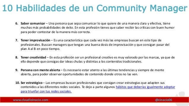 www.claudioinacio.com 10 Habilidades de un Community Manager 6. Saber comunicar – Una persona que sepa comunicar lo que qu...
