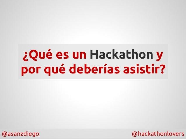 @asanzdiego @hackathonlovers ¿Qué es un Hackathon y por qué deberías asistir?