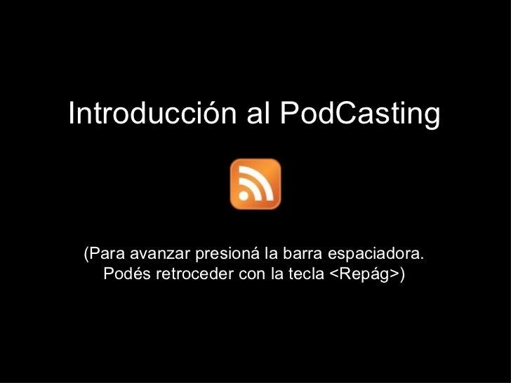 Introducción al PodCasting (Para avanzar presioná la barra espaciadora. Podés retroceder con la tecla <Repág>)