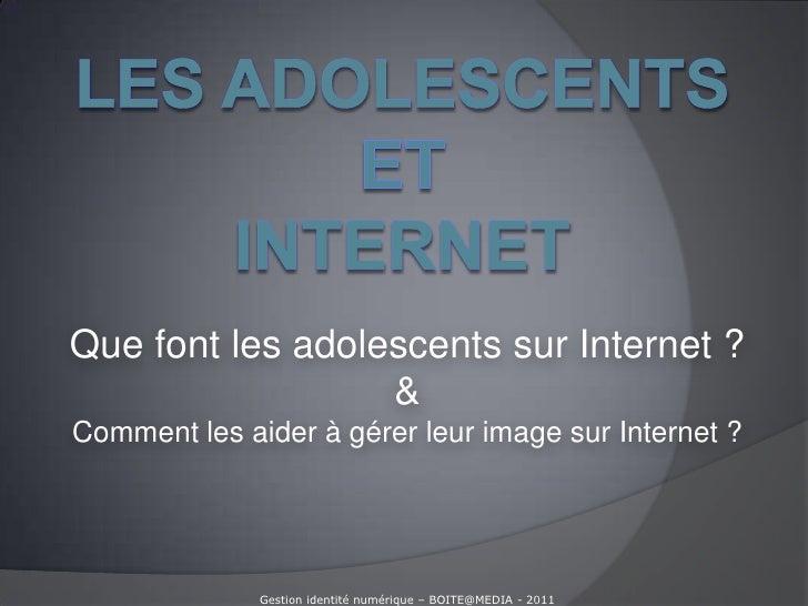 Les adolescents et Internet<br />Que font les adolescents sur Internet ?<br />&<br />Comment les aider à gérer leur image ...