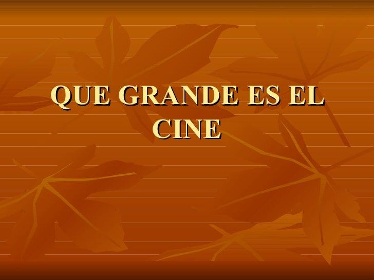 QUE GRANDE ES EL CINE