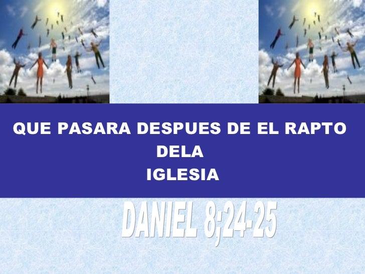 QUE PASARA DESPUES DE EL RAPTO  DELA  IGLESIA DANIEL 8;24-25