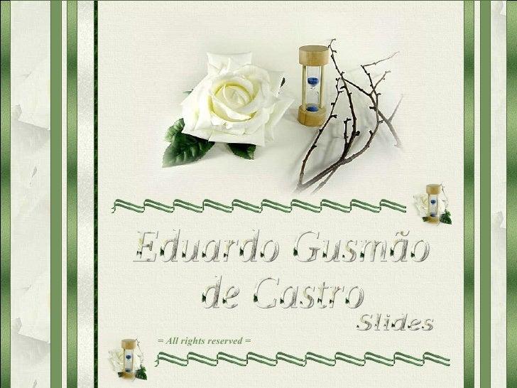 Eduardo Gusmão de Castro Slides = All rights reserved =