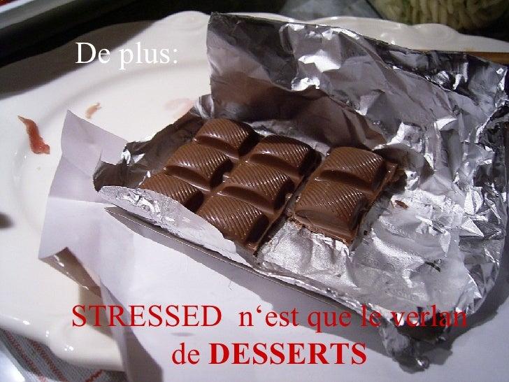 De plus: STRESSED n'est que le verlan de  DESSERTS