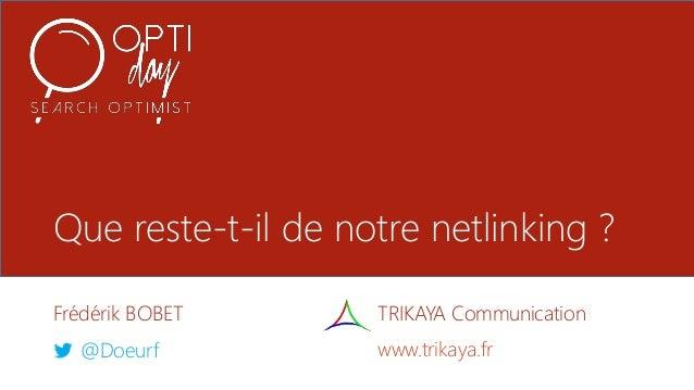 Que reste-t-il de notre netlinking ? Frédérik BOBET @Doeurf TRIKAYA Communication www.trikaya.fr