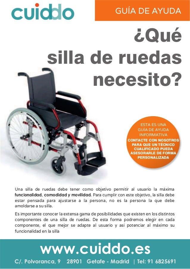 ¿Qué silla de ruedas necesito? C/. Polvoranca, 9 28901 Getafe Tel: 91 6825691- Madrid | www.cuiddo.es Una silla de ruedas ...