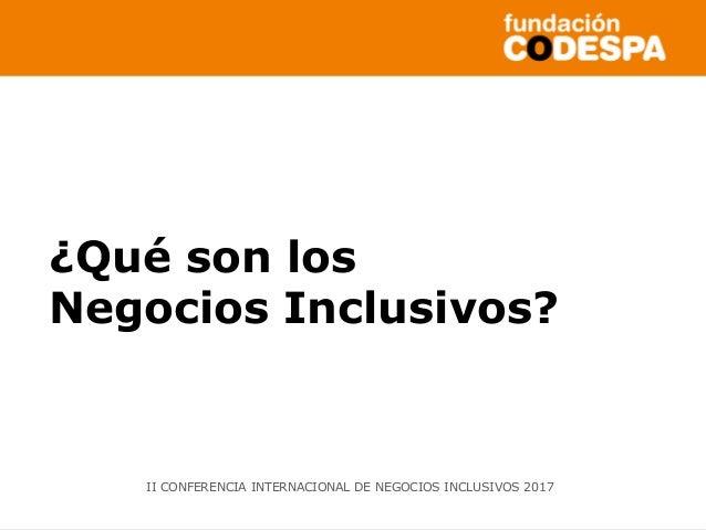 Copyright©2014porFundaciónCODESPA.Todoslosderechosreservados ¿Qué son los Negocios Inclusivos? II CONFERENCIA INTERNACIONA...
