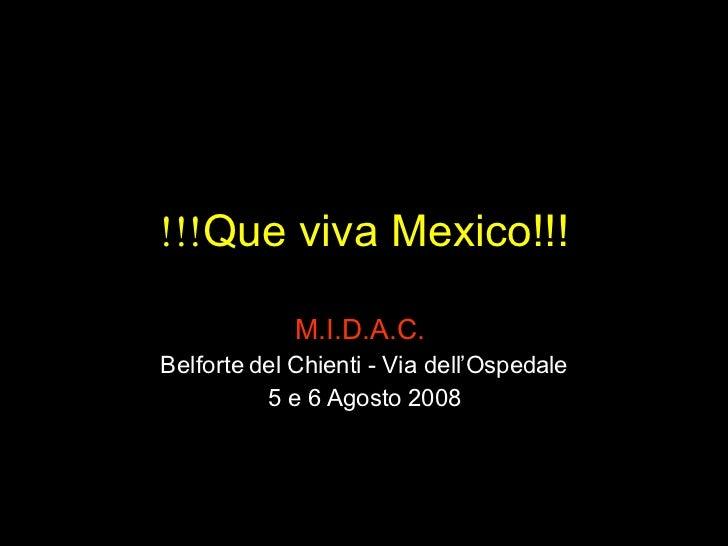  Que viva Mexico!!! M.I.D.A.C.  Belforte del Chienti - Via dell'Ospedale 5 e 6 Agosto 2008