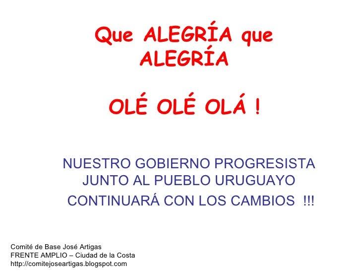 NUESTRO GOBIERNO PROGRESISTA JUNTO AL PUEBLO URUGUAYO CONTINUARÁ CON LOS CAMBIOS  !!! Comité de Base José Artigas FRENTE A...