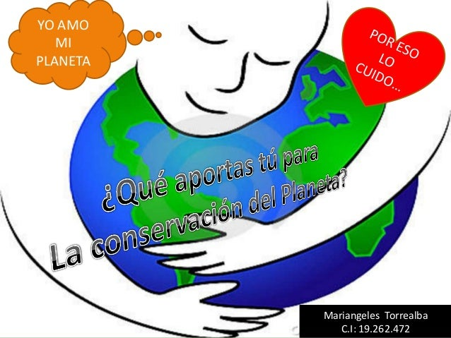 YO AMO MI PLANETA Mariangeles Torrealba C.I: 19.262.472
