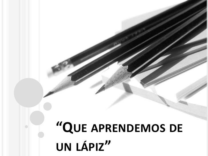 """Que aprendemos de un lápiz"" <br />"