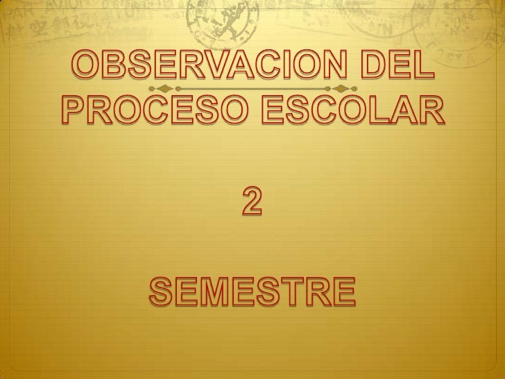 OBSERVACION DEL PROCESO ESCOLAR2SEMESTRE<br />