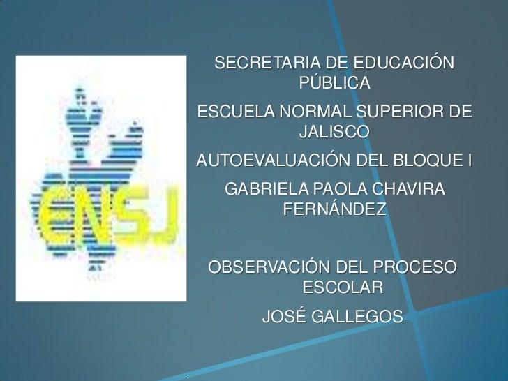 SECRETARIA DE EDUCACIÓN        PÚBLICAESCUELA NORMAL SUPERIOR DE          JALISCOAUTOEVALUACIÓN DEL BLOQUE I  GABRIELA PAO...