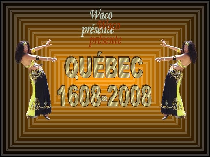 Waco présente QUÉBEC 1608-2008