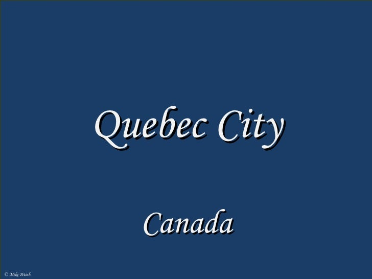 Quebec Quebec City  is the capital of the  Canadian province of  Quebec and is located within the Capitale-Nationale regio...