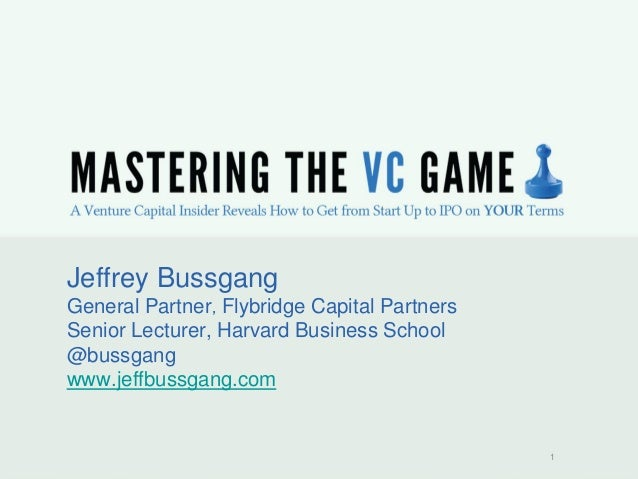 1  Jeffrey Bussgang General Partner, Flybridge Capital Partners Senior Lecturer, Harvard Business School @bussgang www.jef...