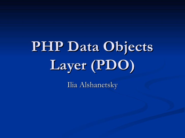 PHP Data Objects Layer (PDO) Ilia Alshanetsky