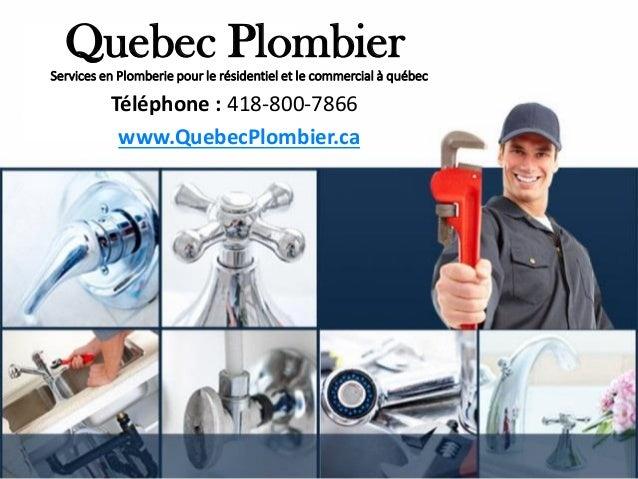 Quebec PlombierServices en Plomberie pour le résidentiel et le commercial à québec Téléphone : 418-800-7866 www.QuebecPlom...