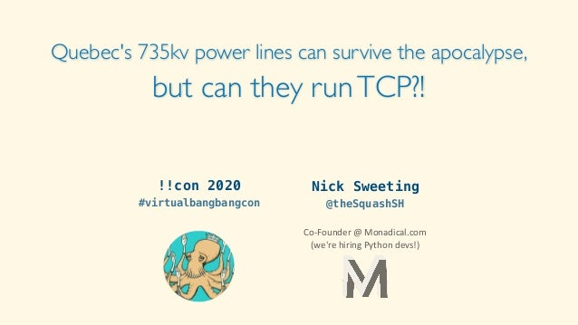 Quebec's 735kv power lines can survive the apocalypse, but can they runTCP?! Nick Sweeting @theSquashSH Co-Founder@Monad...