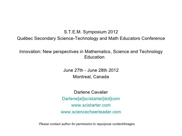 S.T.E.M. Symposium 2012Québec Secondary Science-Technology and Math Educators ConferenceInnovation: New perspectives in Ma...