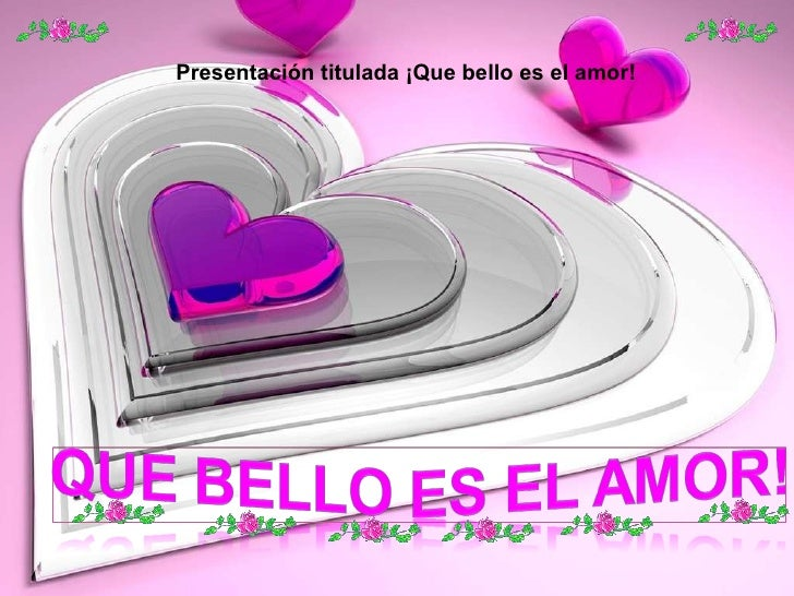 Presentación titulada ¡Que bello es el amor!