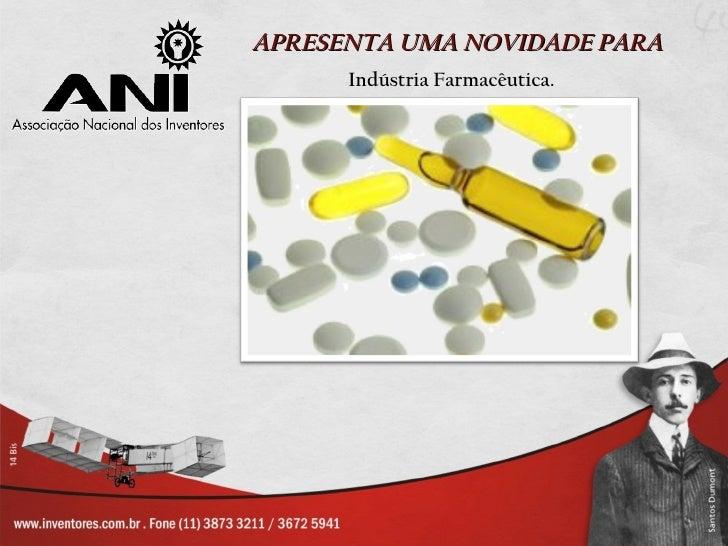 APRESENTA UMA NOVIDADE PARA      Indústria Farmacêutica.