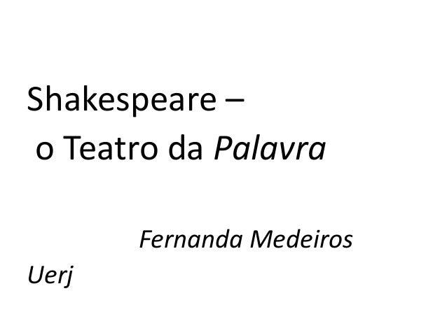 Shakespeare –o Teatro da Palavra       Fernanda MedeirosUerj
