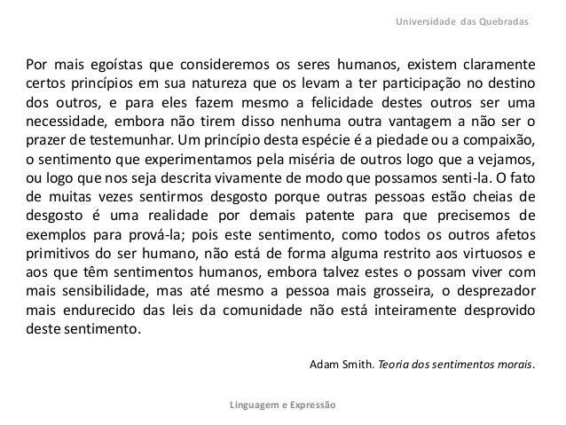 Por mais egoístas que consideremos os seres humanos, existem claramentecertos princípios em sua natureza que os levam a te...
