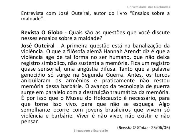 """Entrevista com José Outeiral, autor do livro """"Ensaios sobre amaldade"""".Revista O Globo - Quais são as questões que você dis..."""