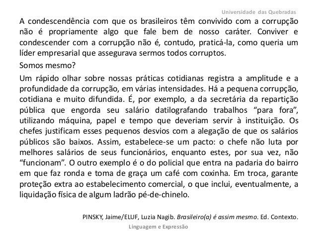 A condescendência com que os brasileiros têm convivido com a corrupçãonão é propriamente algo que fale bem de nosso caráte...